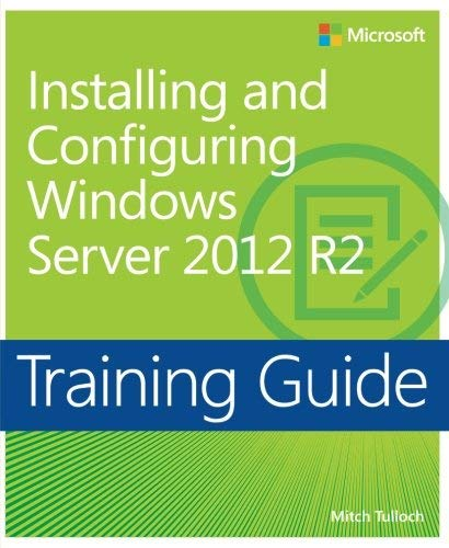 Training Guide: Installing and Configuring Windows Server 2012 R2 by Mitch Tulloch (2014) Paperback