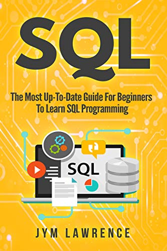 SQL: The Most Up-To-Date Guide For Beginners To Learn SQL Programming (English Edition)