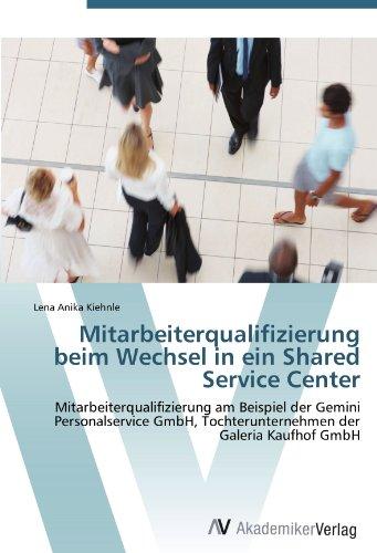 Mitarbeiterqualifizierung beim Wechsel in ein Shared Service Center: Mitarbeiterqualifizierung am Beispiel der Gemini Personalservice GmbH, Tochterunternehmen der Galeria Kaufhof GmbH