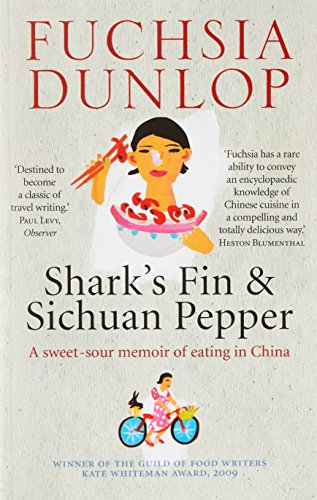 Shark's Fin and Sichuan Pepper: A sweet-sour memoir of eating in China por Fuchsia Dunlop