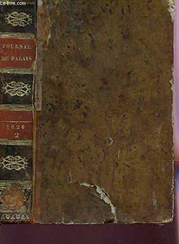 JOURNAL DU PALAIS PRESENTANT LA JURSIPRUDENCE DE LA COUR DE CASSATION ET DES COURS D'APPEL DE PARIS ET DES AUTRES DEPARTEMENS - TOME II DE 1824 (Anc coll -ç).