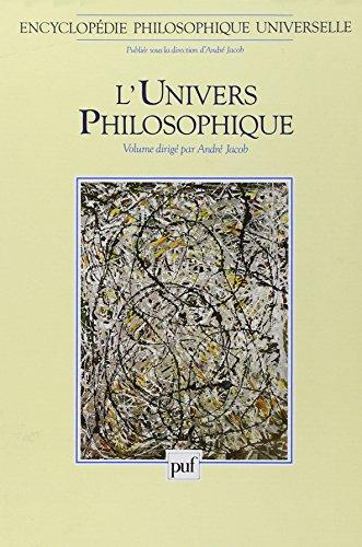 Encyclopédie philosophique universelle, tome 1 : L'Univers philosophique by André Jacob