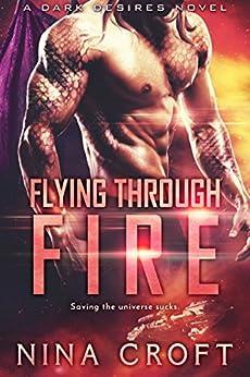 Flying Through Fire (Dark Desires Book 6) by [Croft, Nina]