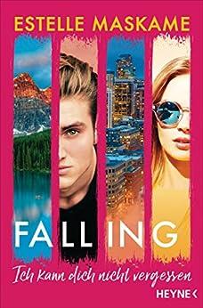 Falling - Ich kann dich nicht vergessen: Roman von [Maskame, Estelle]