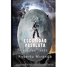 Escuridão Absoluta: volume três (Portuguese Edition)