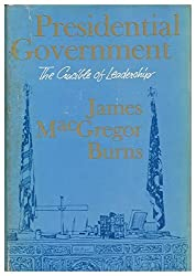 Presidential Government: The Crucible of Leadership by James MacGregor Burns (1966-01-01)