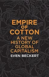 Empire of Cotton: A New History of Global Capitalism by Sven Beckert (2014-12-04)