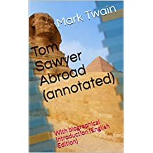Tom Sawyer Abroad (annotated): With biographical introduction (English Edition)
