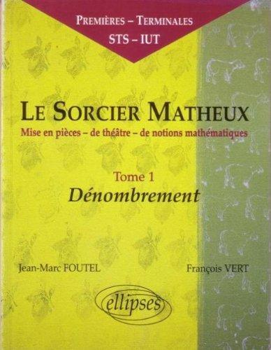Le sorcier matheux : Pièce en 7 actes, volume 1, dénombrement par Jean-Marc Foutel