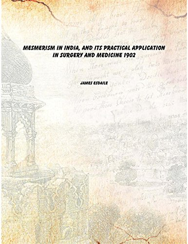 Mesmerism in India, and its practical application in surgery and medicine 1902 [Hardcover]