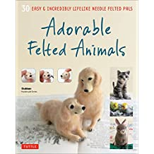 Adorable Felted Animals: 30 Easy and Incredibly Lifelike Needle Felted Pals (Gakken Handmade)