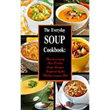 The Everyday Soup Cookbook: Heartwarming Slow Cooker Soup Recipes Inspired by the Mediterranean Diet (Free Gift): Healthy Recipes for Weight Loss (Souping ... for Weight Loss Book 1) (English Edition)