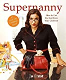 Supernanny: How to Get the Best from Your Children by Frost, Jo (2006)
