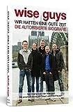 Image de wise guys: Wir hatten eine gute Zeit: Die autorisierte Biografie | Mit einem Grußwort von Eckart von Hirschhausen
