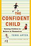 The Confident Child: Raising Children to Believe in Themselves by Terri Apter (2006-12-05)