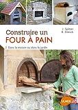 Construire un four à pain: Dans la maison ou dans le jardin