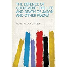 The Defence of Guenevere: The Life and Death of Jason and Other Poems