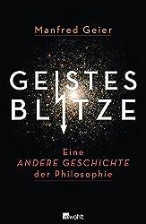 Geistesblitze: Eine andere Geschichte der Philosophie