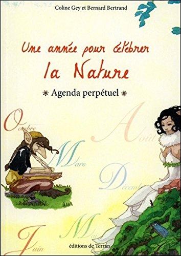 Une année pour célébrer la Nature - Agenda perpétuel par Coline Gey & Bernard Bertrand