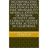 Incorporating Anthropogenic Influences into Fire Probability Models: Effects of Human Activity and Climate Change on Fire Activity in California