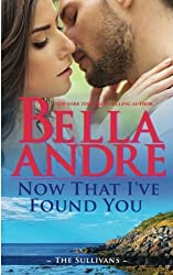 Now That I've Found You (New York Sullivans #1): Volume 15 (The Sullivans) by Bella Andre (2016-04-05)