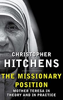 The Missionary Position: Mother Teresa in Theory and Practice (English Edition) par [Hitchens, Christopher]