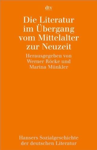 Hansers Sozialgeschichte der deutschen Literatur vom 16. Jahrhundert bis zur Gegenwart: Die Literatur im Übergang vom Mittelalter zur Neuzeit