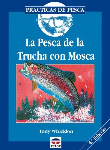 LA PESCA DE LA TRUCHA CON MOSCA (Practicas De Pesca) por Tony Whieldon
