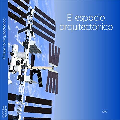 El Espacio Arquitectónico por Dr. en Arq. Marco Antonio Ortiz Flores