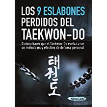 Los 9 Eslabones Perdidos del Taekwon-Do: O cómo hacer que el Taekwon-Do vuelva a ser un método muy efectivo de Defensa Personal