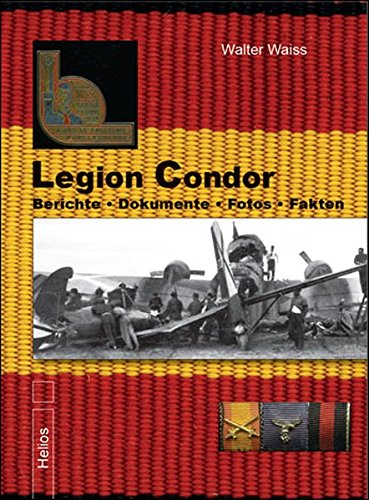 Legion Condor: Berichte • Dokumente • Fotos • Fakten - Legion Condor Band 1