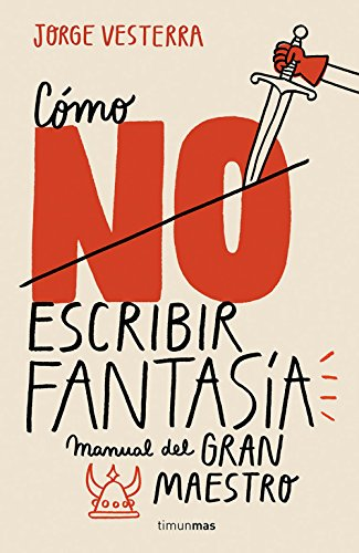 Cómo (no) escribir fantasía: Manual del Gran Maestro (Timunmas)