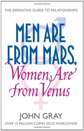 By John Gray - Men Are from Mars, Women Are from Venus: A Practical Guide for Improving Communication and Getting What You Want in Your Relationships: How to Get What You Want in Your Relationships (New Ed)