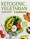 #10: Ketogenic Vegetarian Cookbook: Fast, Simple, and Delicious Keto Vegetarian Diet Recipes For Rapid Weight Loss |Lose Weight, Heal Your Body and Upgrade ... | (Ketogenic Vegetarian Recipes Book 1)