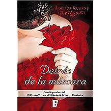 Detrás de la máscara (Premio Vergara - El Rincón de la Novela Romántica 2016): VI Premio Vergara - El Rincón de la Novela Romántica