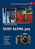Fotos digital - Sony Alpha 300: Kamerapraxis, Objektive, Blitzgeräte, Zubehör, Praxistipps, Basiswissen