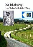 Der Jakobsweg von Breisach bis Taizé/Cluny: Elsass - Franche-Comté - Burgund. Ausführliche Wegebeschreibung - Berthold Burkhardt, Hans J Bahmüller