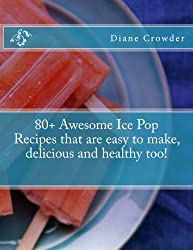 80+ Awesome Ice Pop Recipes that are easy to make, delicious and healthy too!