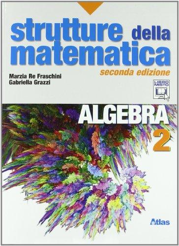 Strutture della matematica. Algebra. Per le Scuole superiori. Con espansione online: 2