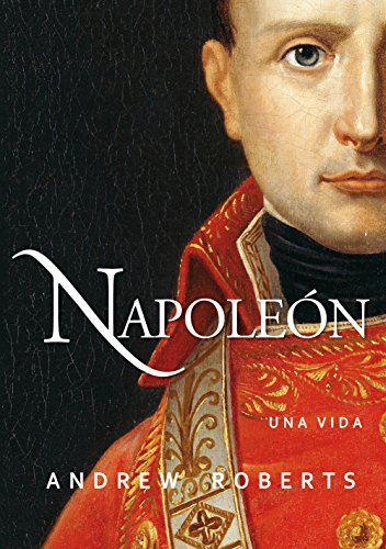 Napoleón: una vida (Ayer y hoy de la historia)