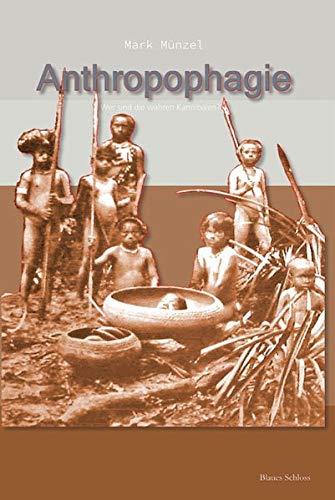 Anthropophagie: oder: Wer sind die wahren Kannibalen?