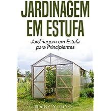 Jardinagem em Estufa | Jardinagem em Estufa para Principiantes (Portuguese Edition)
