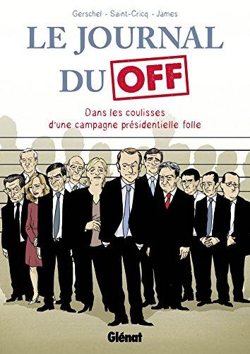 le-journal-du-off-dans-les-coulisses-de-la-campagne-presidentielle-hors-collection-french-edition