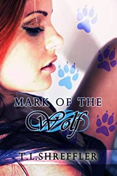Mark of the Wolf (Wolves of Black River Book 1) by [Shreffler, T. L. ]