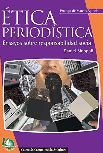 ETICA PERIODÍSTICA: Ensayos Sobre Responsabilidad Social de [Sinopoli, Daniel]