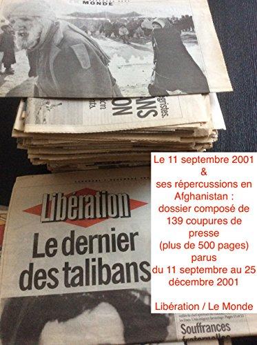 Le 11 septembre 2001 & ses répercussions en Afghanistan : dossier composé de 139 coupures de presse (plus de 500 pages) parus du 11 septembre au 25 décembre 2001 (Libération / Le Monde)