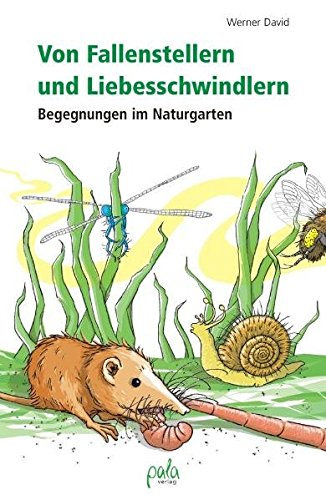 Von Fallenstellern und Liebesschwindlern: Begegnungen im Naturgarten -