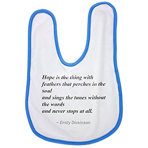 Blue baby bib with Hope is the thing with feathers that perches in the soul - and sings the tunes without the words - and never stops at all.