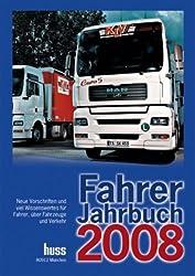 Fahrer-Jahrbuch 2008: Neue Vorschriften und viel Wissenswertes für Fahrer, über Fahrzeuge und Verkehr