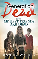 Generation Dead Book 4: My Best Friends Are Dead: Volume 4